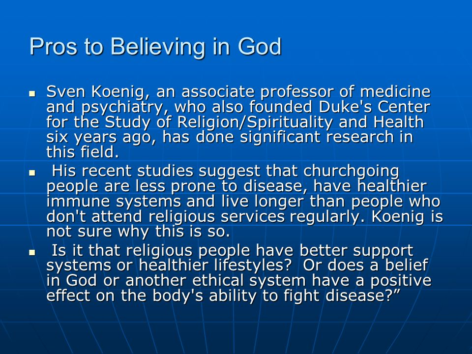 Pros to Believing in God In his 1996 book, Timeless Healing: The Power and Biology of Belief, Herbert Benson describes health and well-being as supported by a three-legged stool.