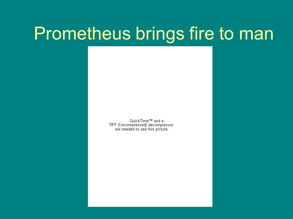 Prometheus brings fire to man