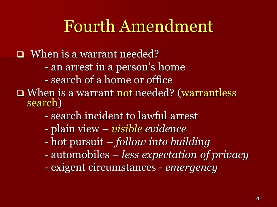 26 Fourth Amendment  When is a warrant needed.