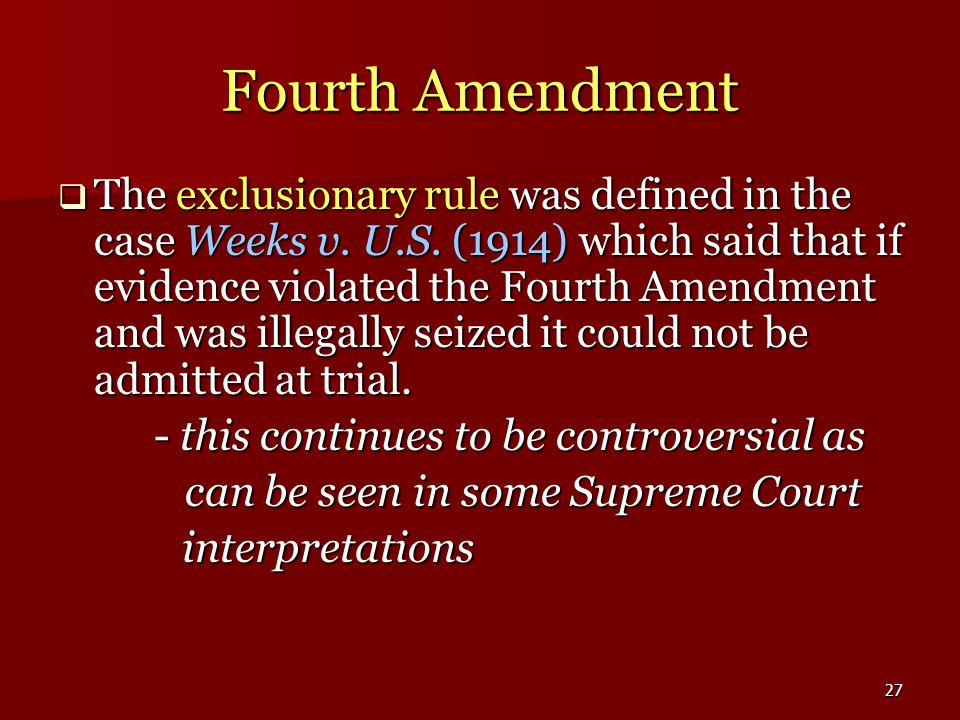 27 Fourth Amendment  The exclusionary rule was defined in the case Weeks v.