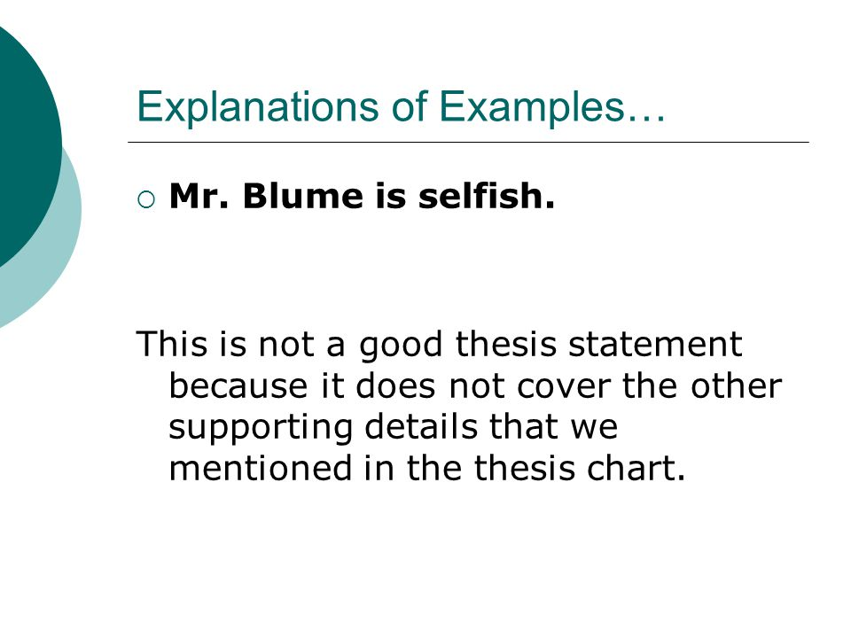 Explanations of Examples…  Mr. Blume is selfish. This is not a good thesis statement because it does not cover the other supporting details that we m
