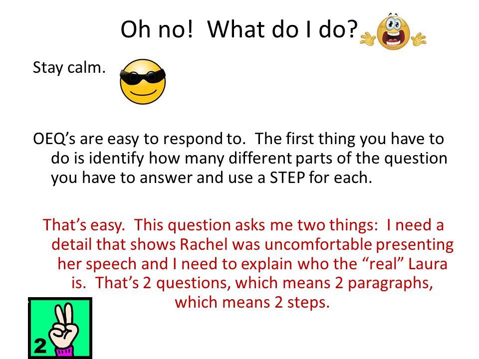 Oh no. What do I do. Stay calm. OEQ's are easy to respond to.