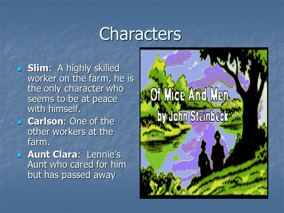 Characters Slim: A highly skilled worker on the farm, he is the only character who seems to be at peace with himself. Slim: A highly skilled worker on