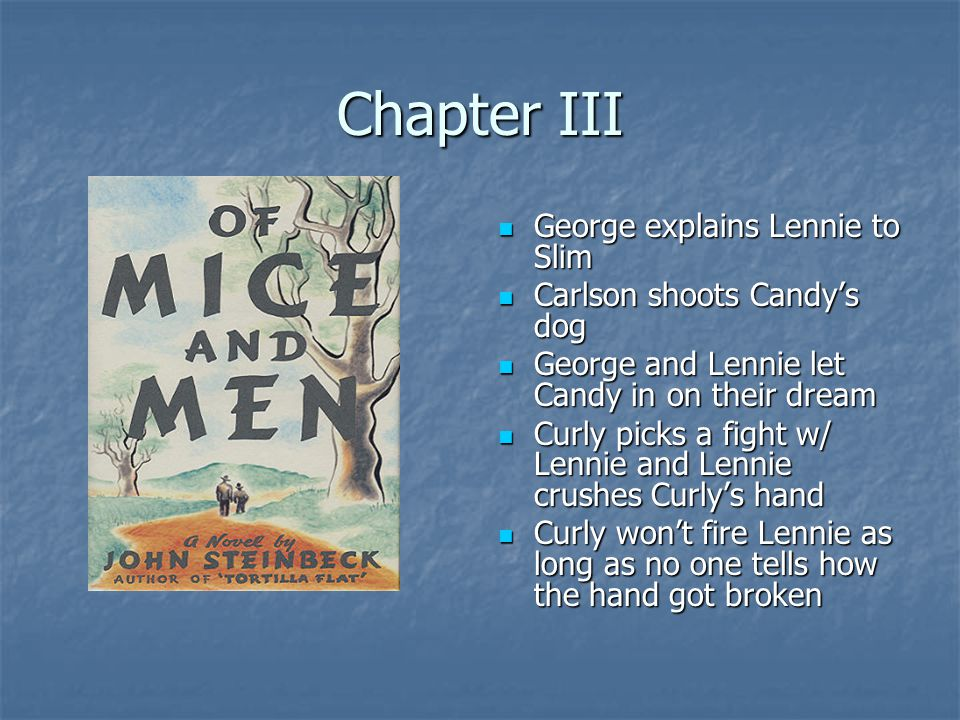 Chapter III George explains Lennie to Slim George explains Lennie to Slim Carlson shoots Candy's dog Carlson shoots Candy's dog George and Lennie let