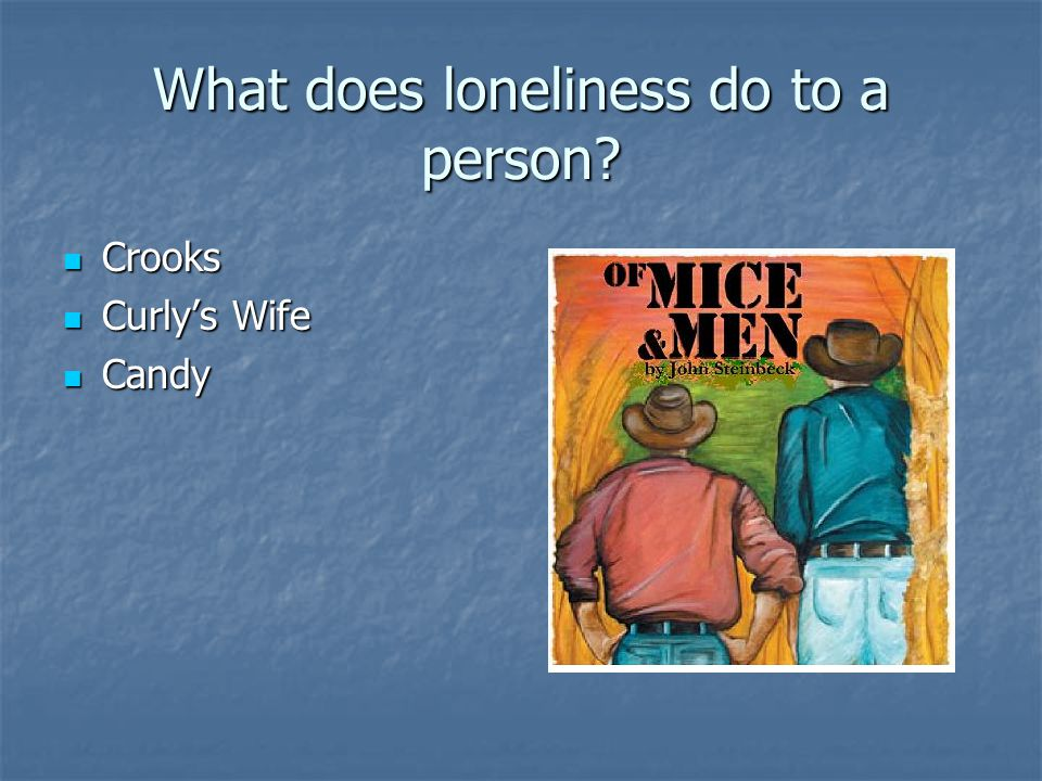 What does loneliness do to a person? Crooks Crooks Curly's Wife Curly's Wife Candy Candy
