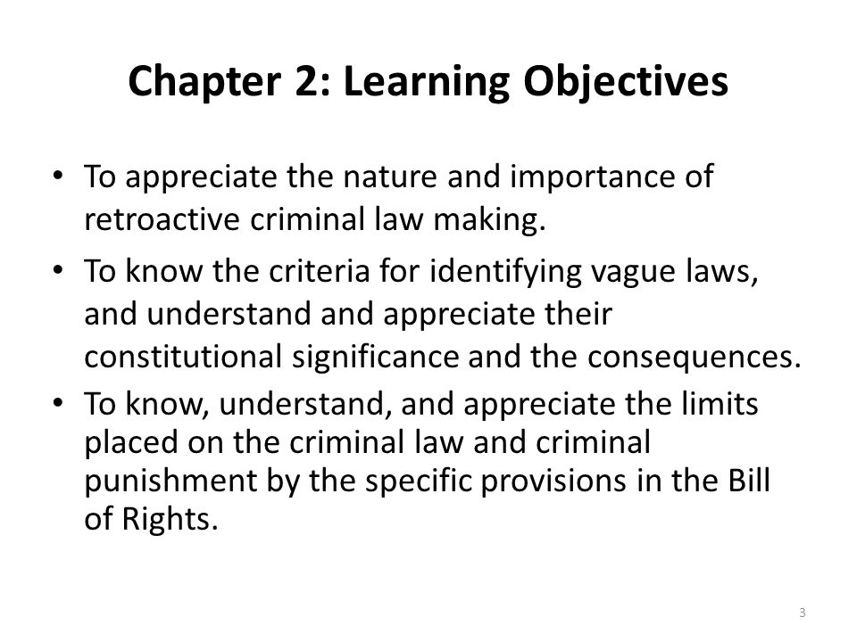 Chapter 2: Learning Objectives To appreciate the nature and importance of retroactive criminal law making.