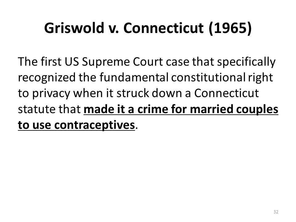 Griswold v. Connecticut (1965) The first US Supreme Court case that specifically recognized the fundamental constitutional right to privacy when it st