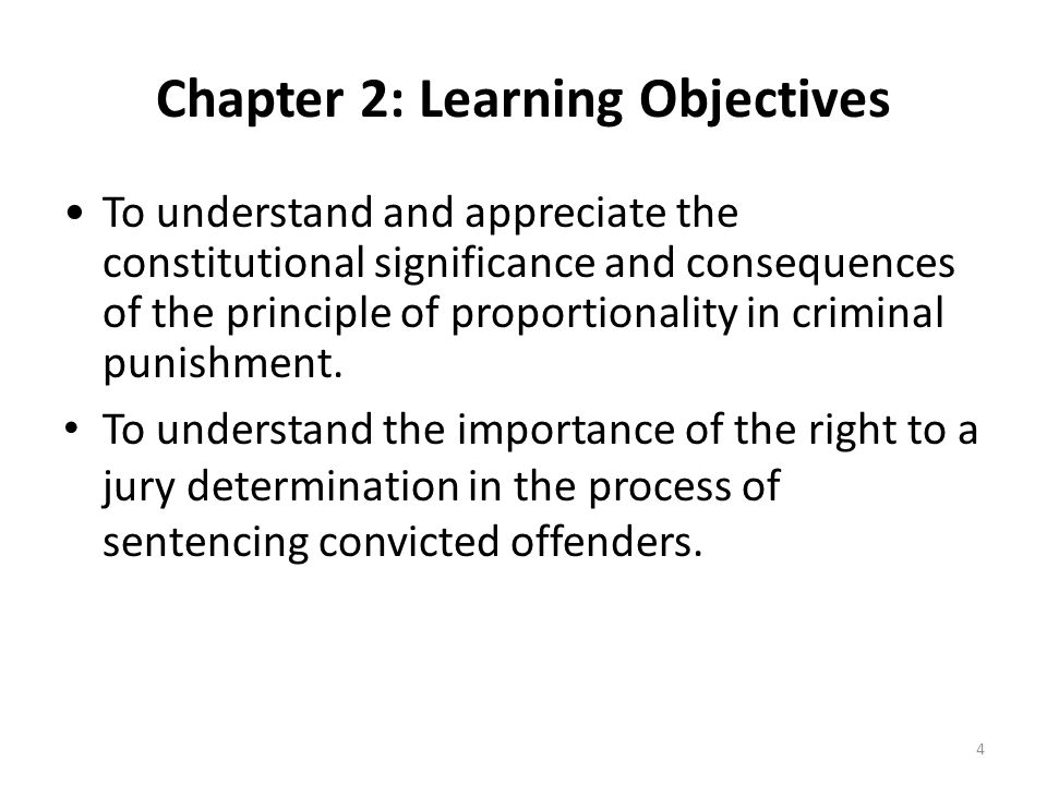 Chapter 2: Learning Objectives To understand and appreciate the constitutional significance and consequences of the principle of proportionality in criminal punishment.