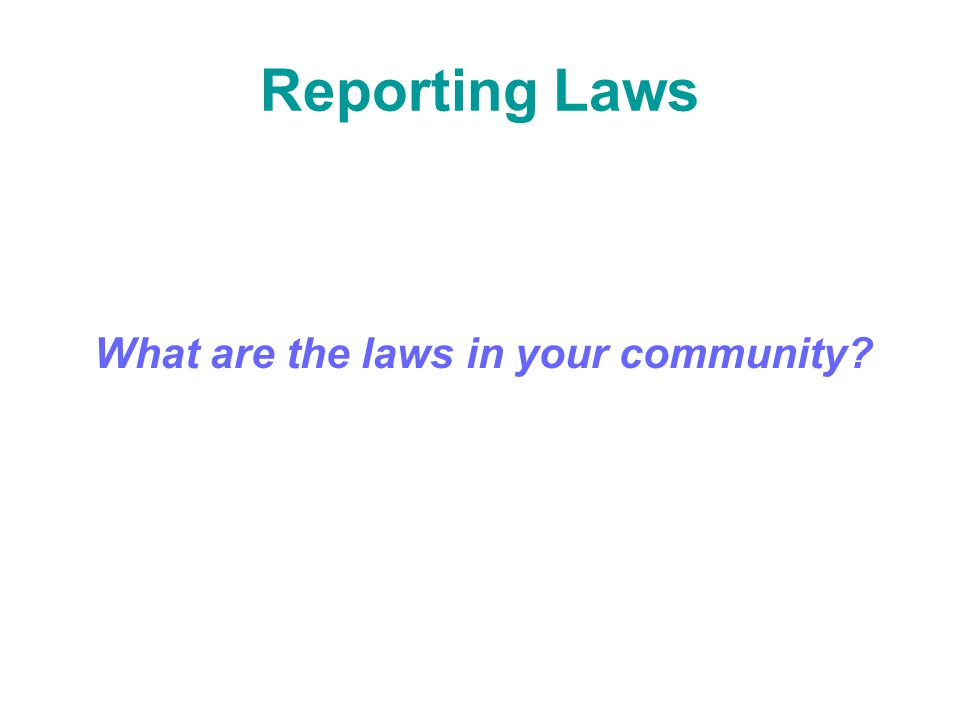Reporting Laws What are the laws in your community?