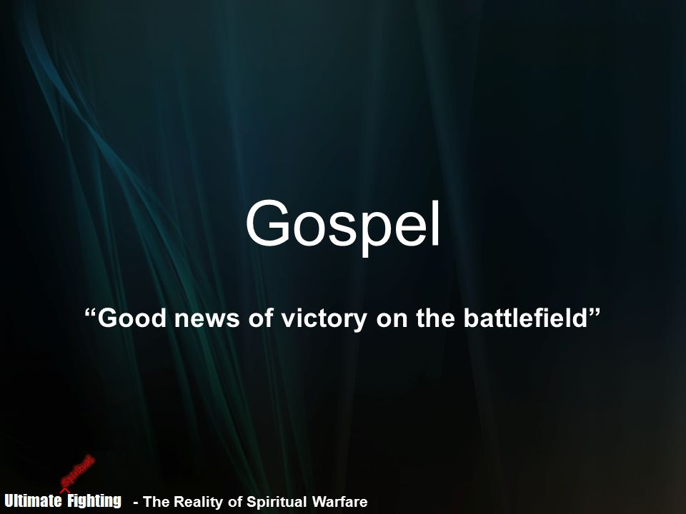 - The Reality of Spiritual Warfare Gospel Good news of victory on the battlefield