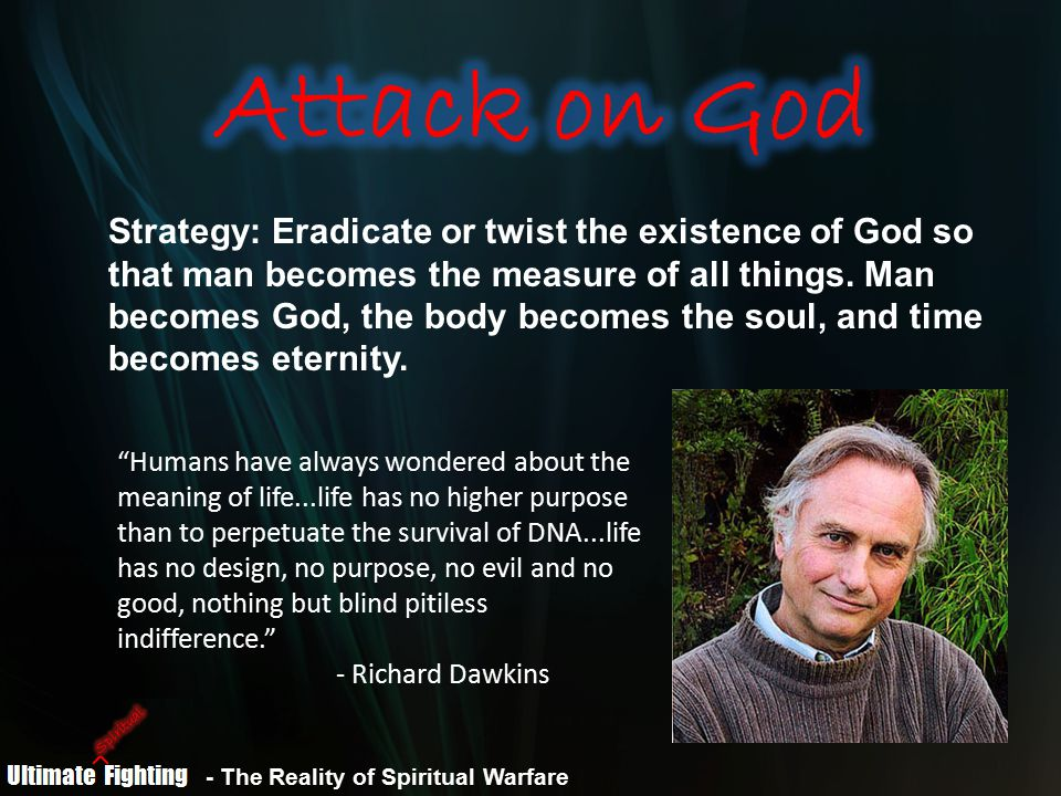 - The Reality of Spiritual Warfare Strategy: Discredit God's Word, elevate man's philosophy, and leave no ultimate source of moral or salvivic authority that anyone can turn to.