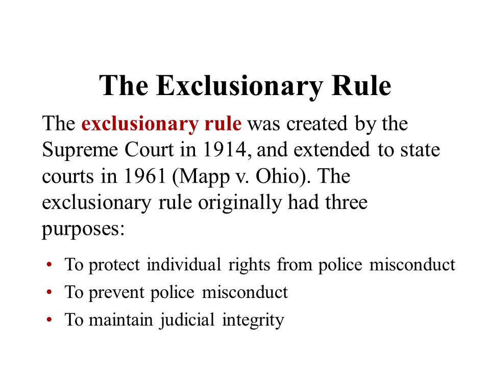 The Exclusionary Rule The exclusionary rule was created by the Supreme Court in 1914, and extended to state courts in 1961 (Mapp v. Ohio). The exclusi