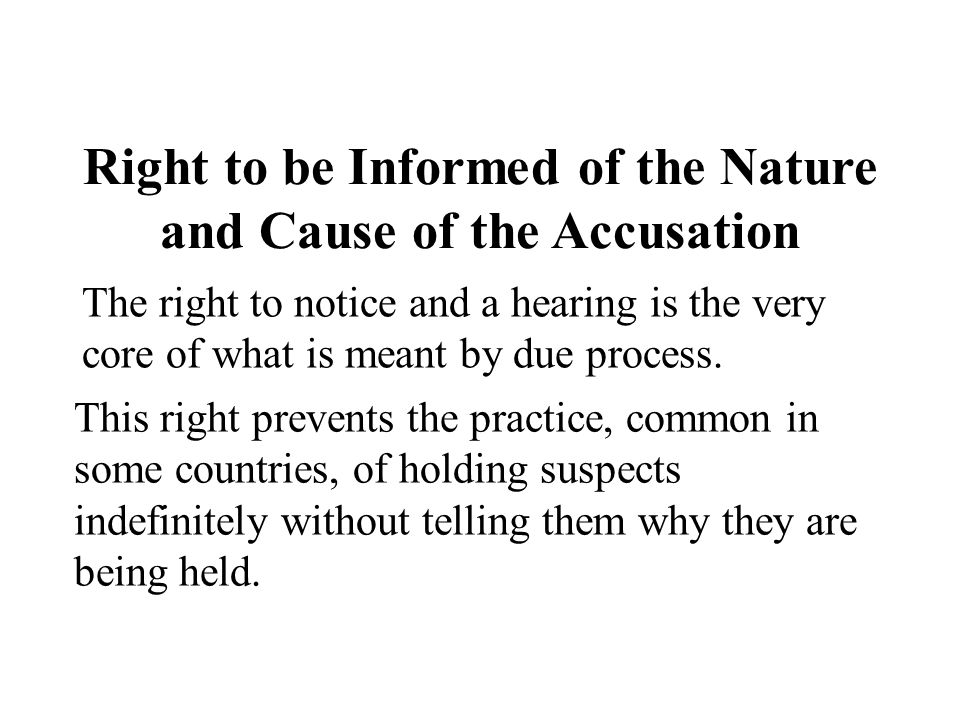 Right to be Informed of the Nature and Cause of the Accusation The right to notice and a hearing is the very core of what is meant by due process. Thi
