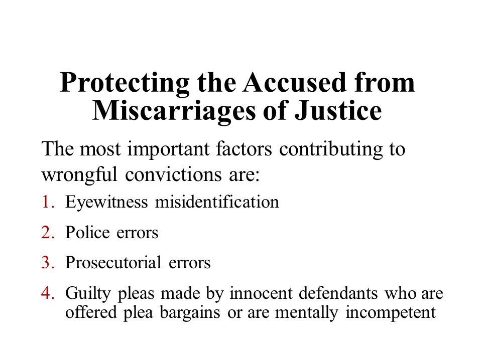 Protecting the Accused from Miscarriages of Justice The most important factors contributing to wrongful convictions are: 1.Eyewitness misidentificatio
