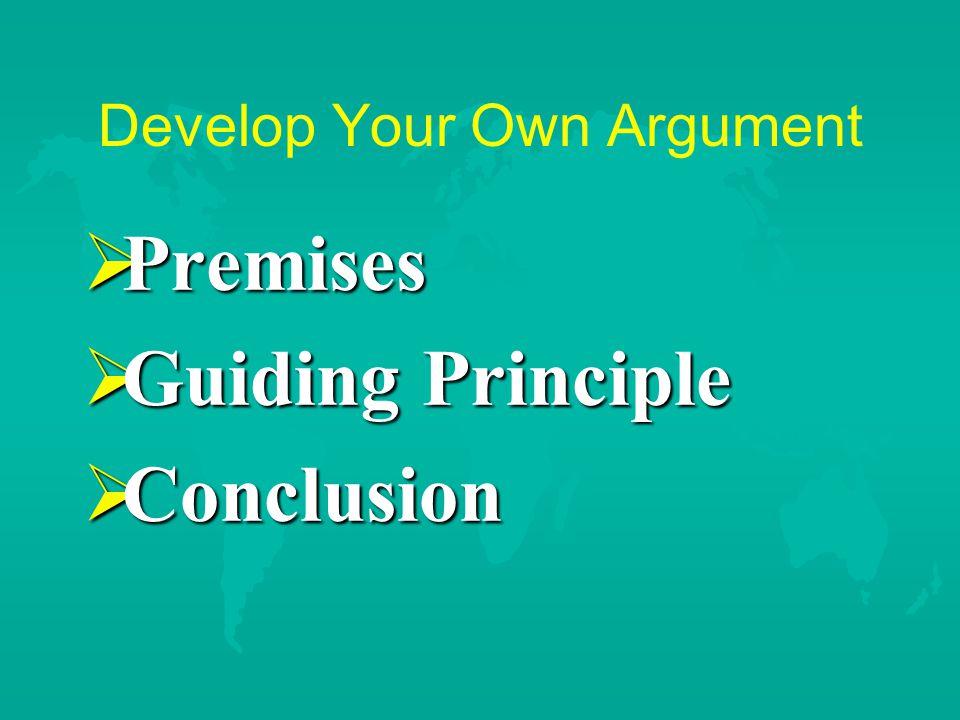 Develop Your Own Argument  Premises  Guiding Principle  Conclusion