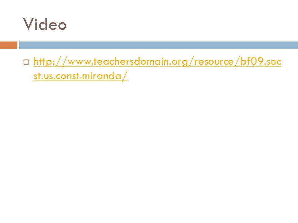 Video  http://www.teachersdomain.org/resource/bf09.soc st.us.const.miranda/ http://www.teachersdomain.org/resource/bf09.soc st.us.const.miranda/