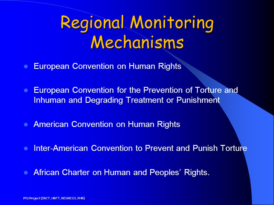 Regional Monitoring Mechanisms European Convention on Human Rights European Convention for the Prevention of Torture and Inhuman and Degrading Treatme