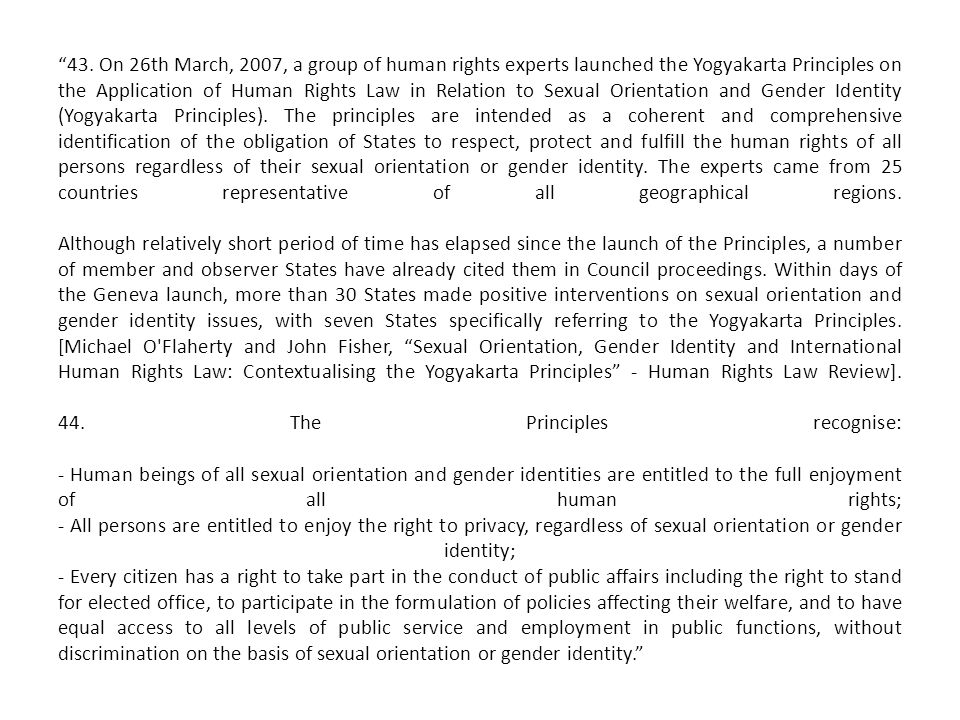 """""""43. On 26th March, 2007, a group of human rights experts launched the Yogyakarta Principles on the Application of Human Rights Law in Relation to Sex"""