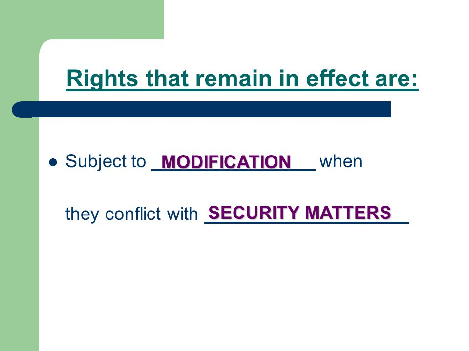 Rights that remain in effect are: Subject to ________________ when they conflict with ____________________ MODIFICATION SECURITY MATTERS