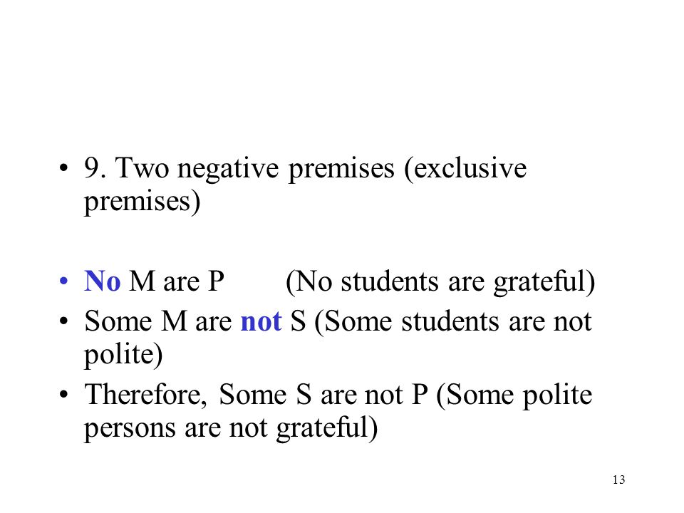 13 9. Two negative premises (exclusive premises) No M are P (No students are grateful) Some M are not S (Some students are not polite) Therefore, Some