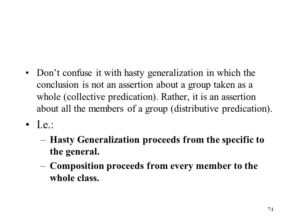 74 Don't confuse it with hasty generalization in which the conclusion is not an assertion about a group taken as a whole (collective predication). Rat