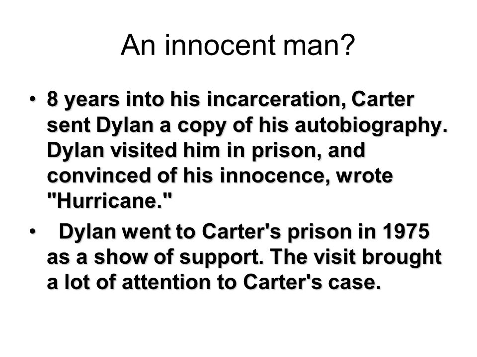 An innocent man? 8 years into his incarceration, Carter sent Dylan a copy of his autobiography. Dylan visited him in prison, and convinced of his inno