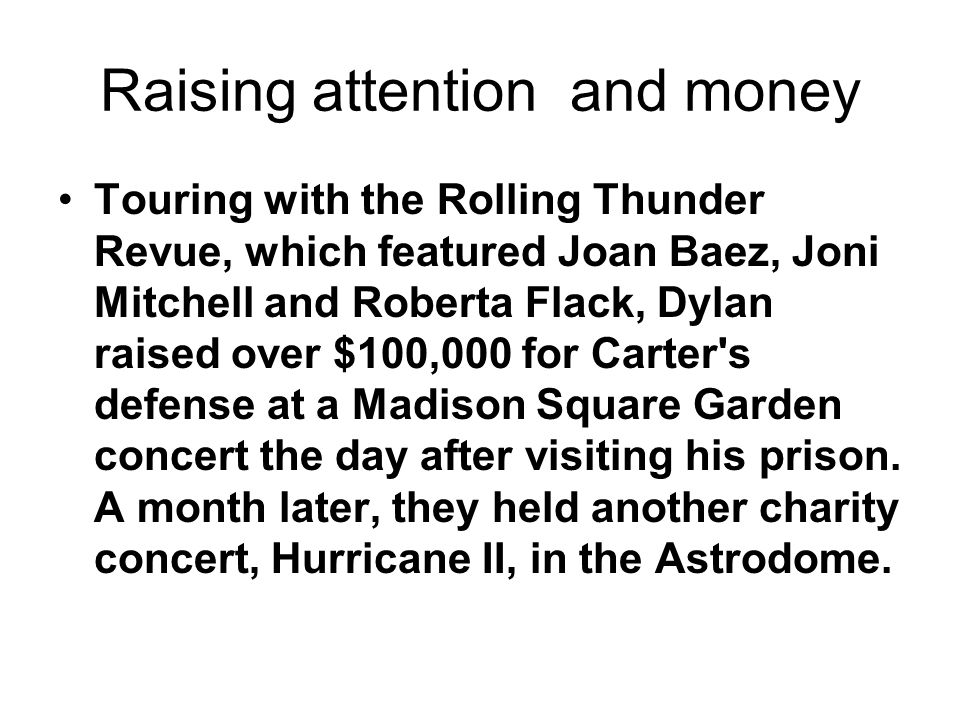 Raising attention and money Touring with the Rolling Thunder Revue, which featured Joan Baez, Joni Mitchell and Roberta Flack, Dylan raised over $100,