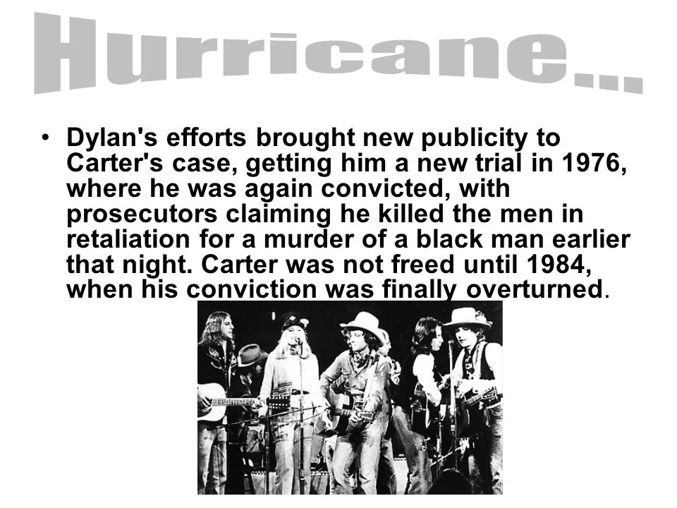 Dylan's efforts brought new publicity to Carter's case, getting him a new trial in 1976, where he was again convicted, with prosecutors claiming he ki
