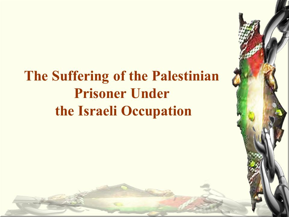 The Suffering of the Palestinian Prisoner Under the Israeli Occupation