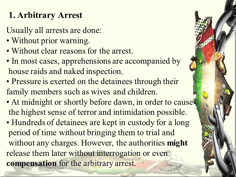 1. Arbitrary Arrest Usually all arrests are done: Without prior warning.