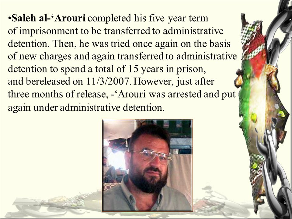 Saleh al-'Arouri completed his five year term of imprisonment to be transferred to administrative detention.