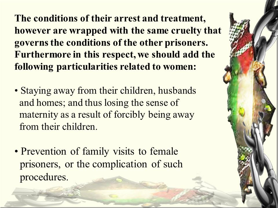 The conditions of their arrest and treatment, however are wrapped with the same cruelty that governs the conditions of the other prisoners.