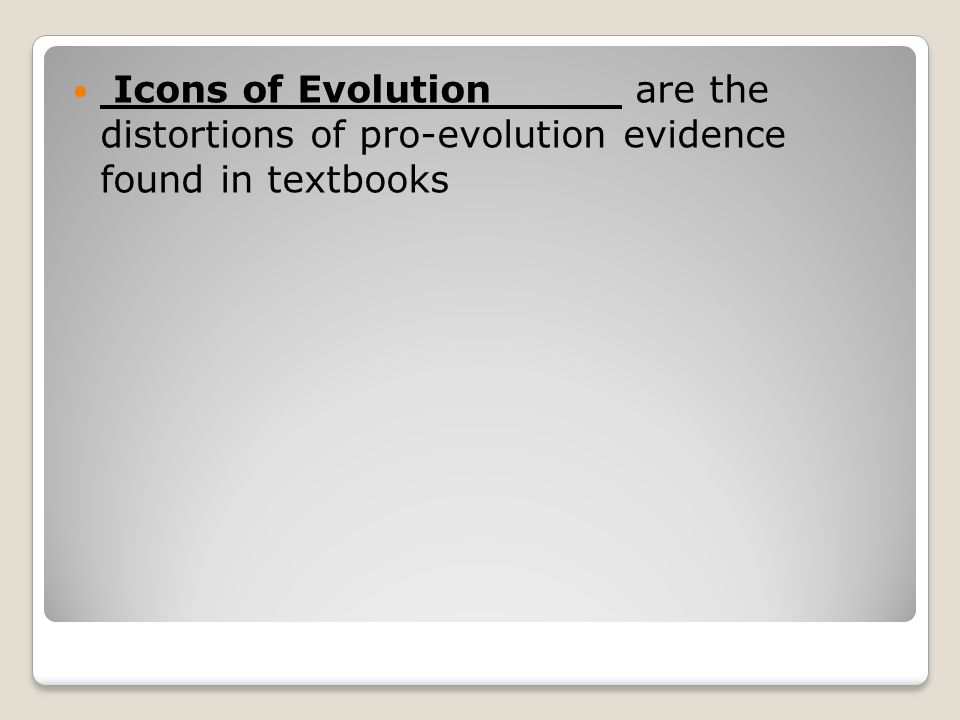 Icons of Evolution are the distortions of pro-evolution evidence found in textbooks