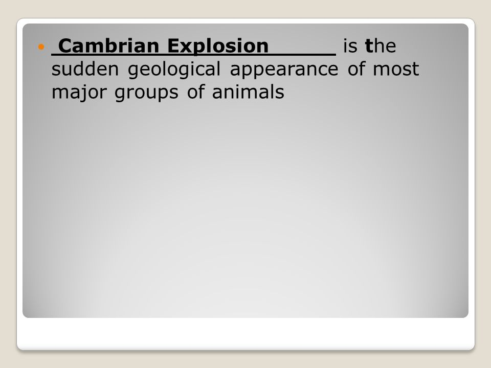 Cambrian Explosion is the sudden geological appearance of most major groups of animals