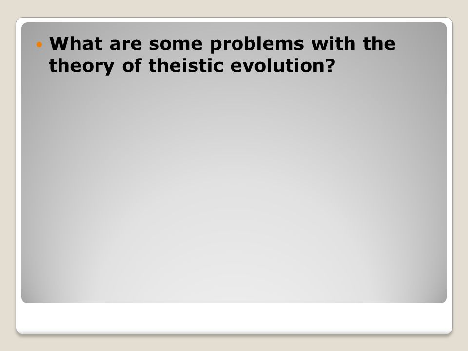 What are some problems with the theory of theistic evolution