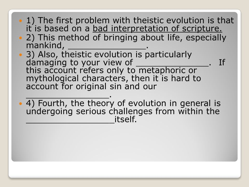 1) The first problem with theistic evolution is that it is based on a bad interpretation of scripture.