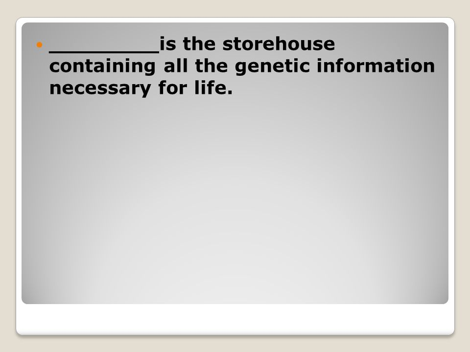 ________ is the storehouse containing all the genetic information necessary for life.