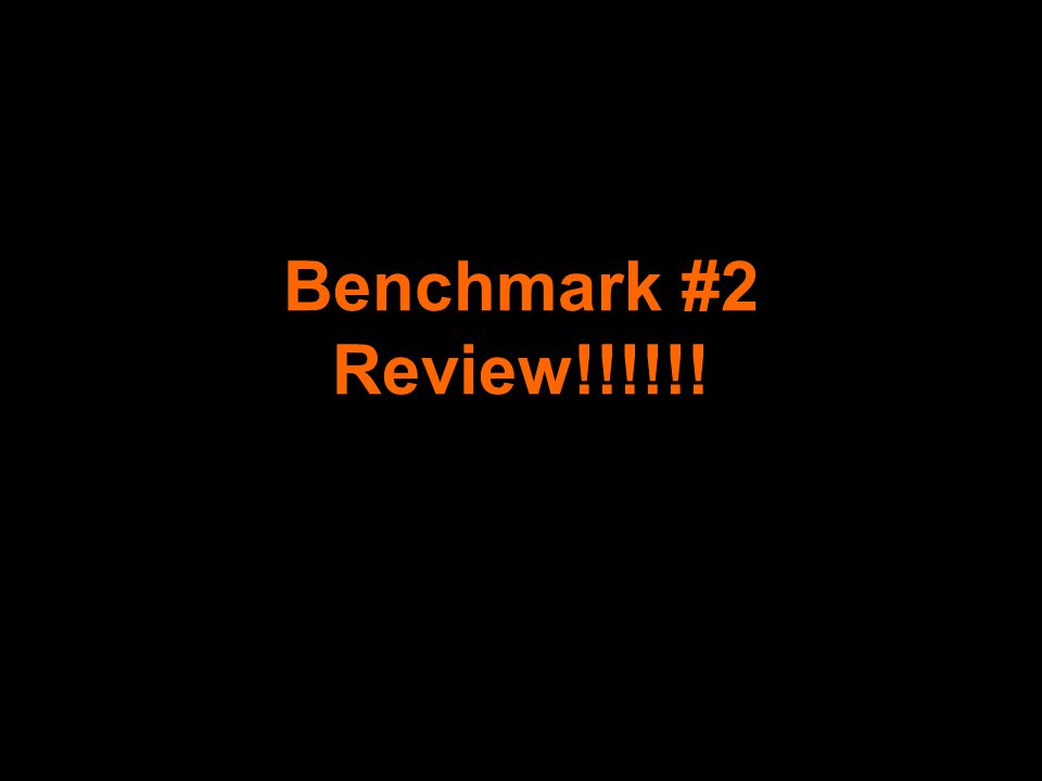 Benchmark #2 Review!!!!!!