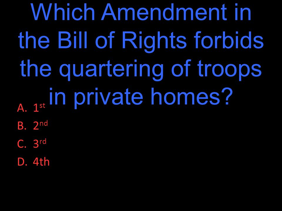 Which Amendment in the Bill of Rights forbids the quartering of troops in private homes.