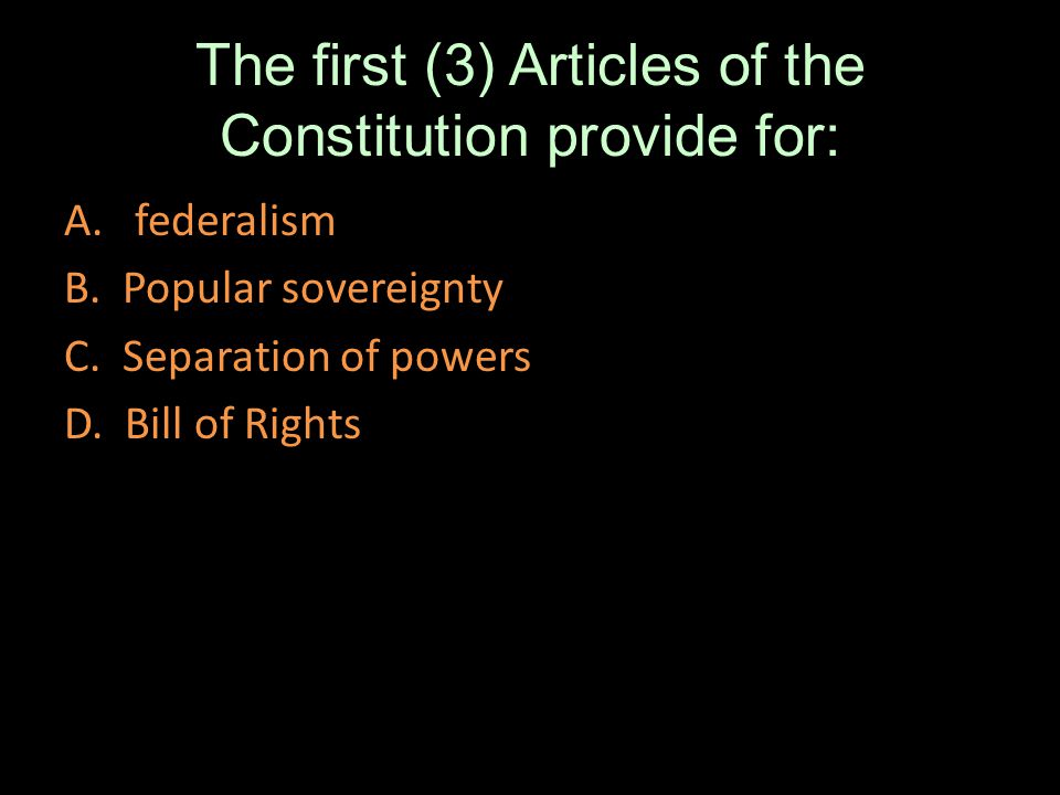 The first (3) Articles of the Constitution provide for: A.