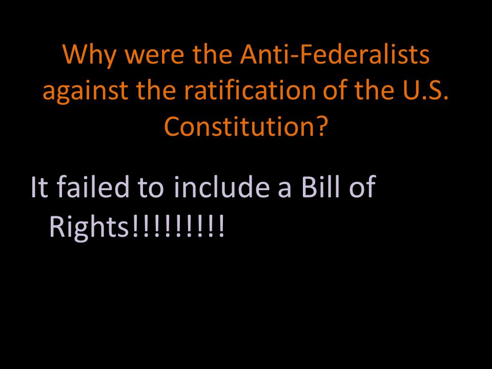 Why were the Anti-Federalists against the ratification of the U.S.