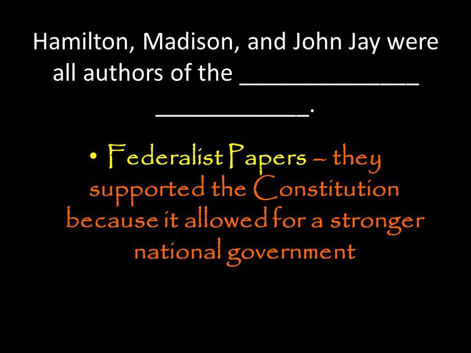 Hamilton, Madison, and John Jay were all authors of the ______________ ____________.