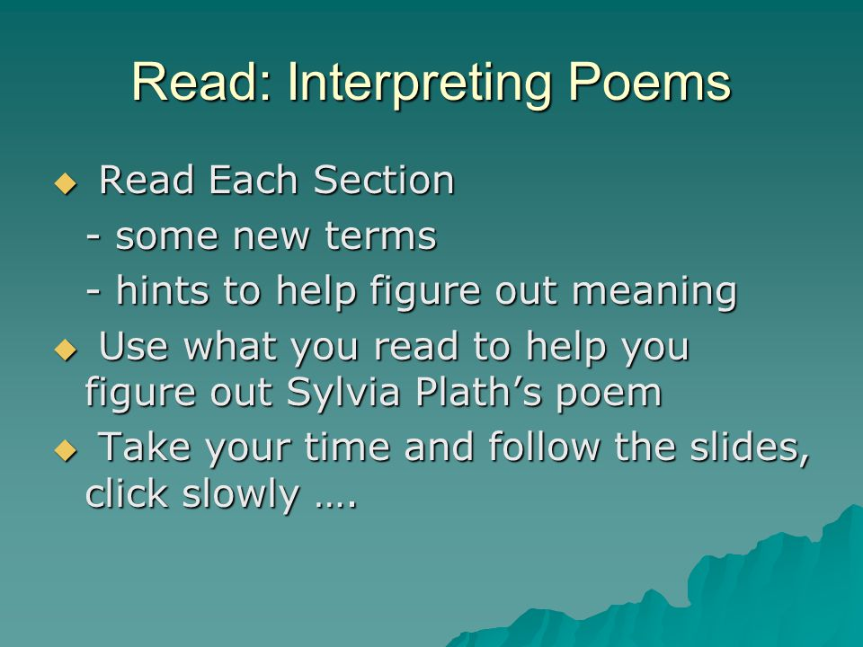 Read: Interpreting Poems  Read Each Section - some new terms - hints to help figure out meaning  Use what you read to help you figure out Sylvia Pla