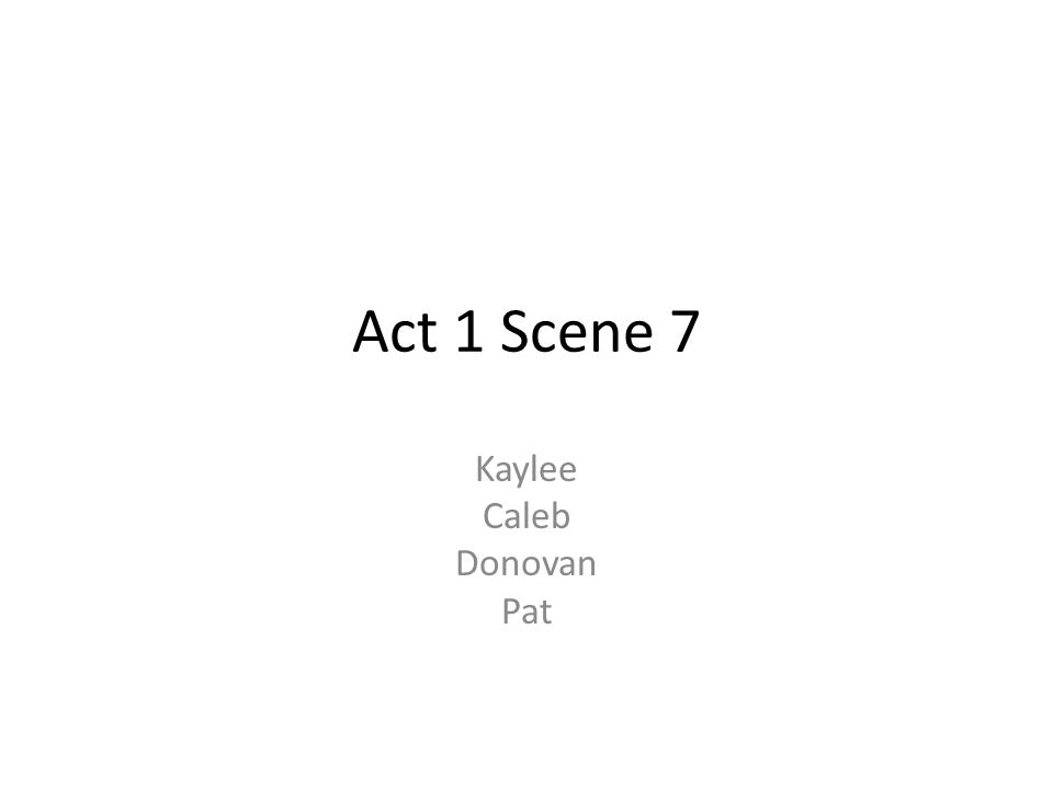 Act 1 Scene 7 Kaylee Caleb Donovan Pat