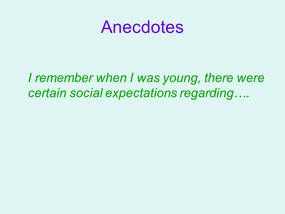 Anecdotes I remember when I was young, there were certain social expectations regarding….