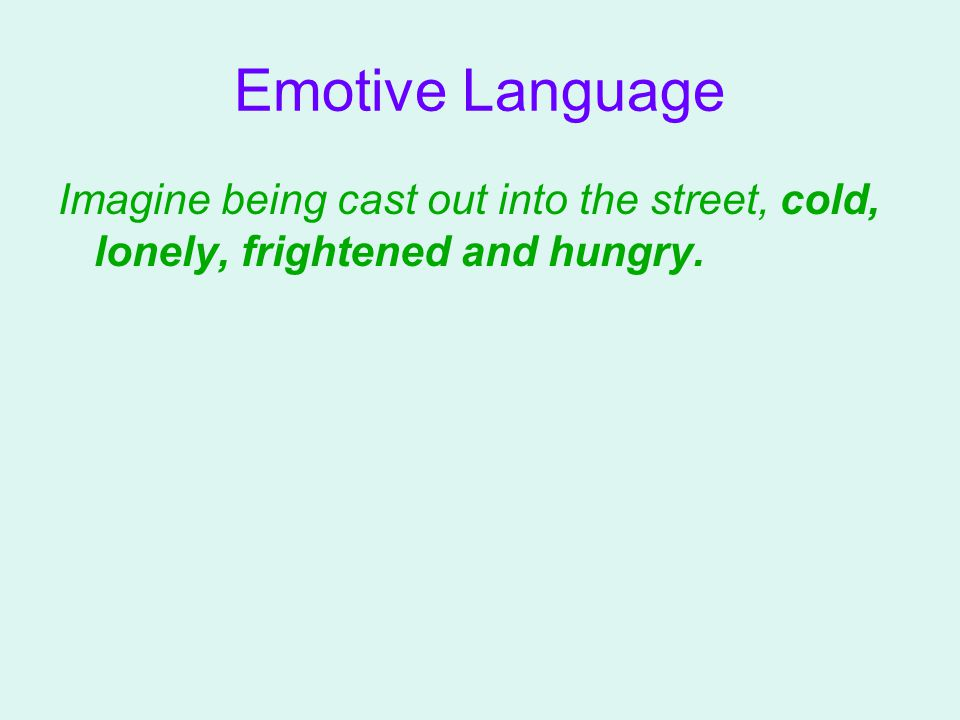 Emotive Language Imagine being cast out into the street, cold, lonely, frightened and hungry.