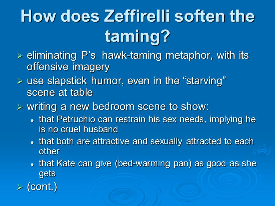 "How does Zeffirelli soften the taming?  eliminating P's hawk-taming metaphor, with its offensive imagery  use slapstick humor, even in the ""starving"