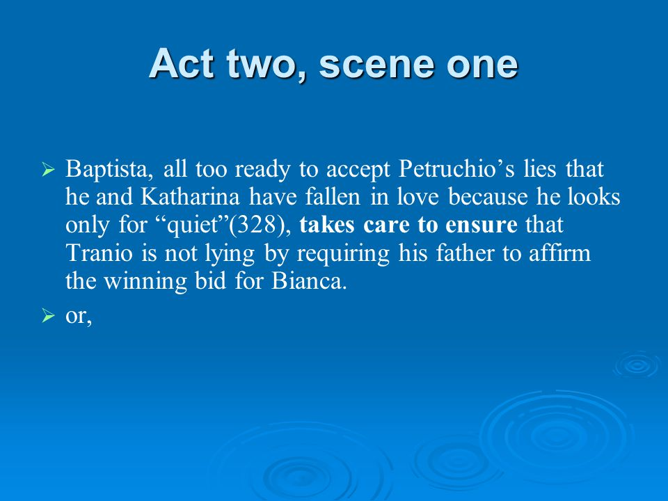 "Act two, scene one   Baptista, all too ready to accept Petruchio's lies that he and Katharina have fallen in love because he looks only for ""quiet""("