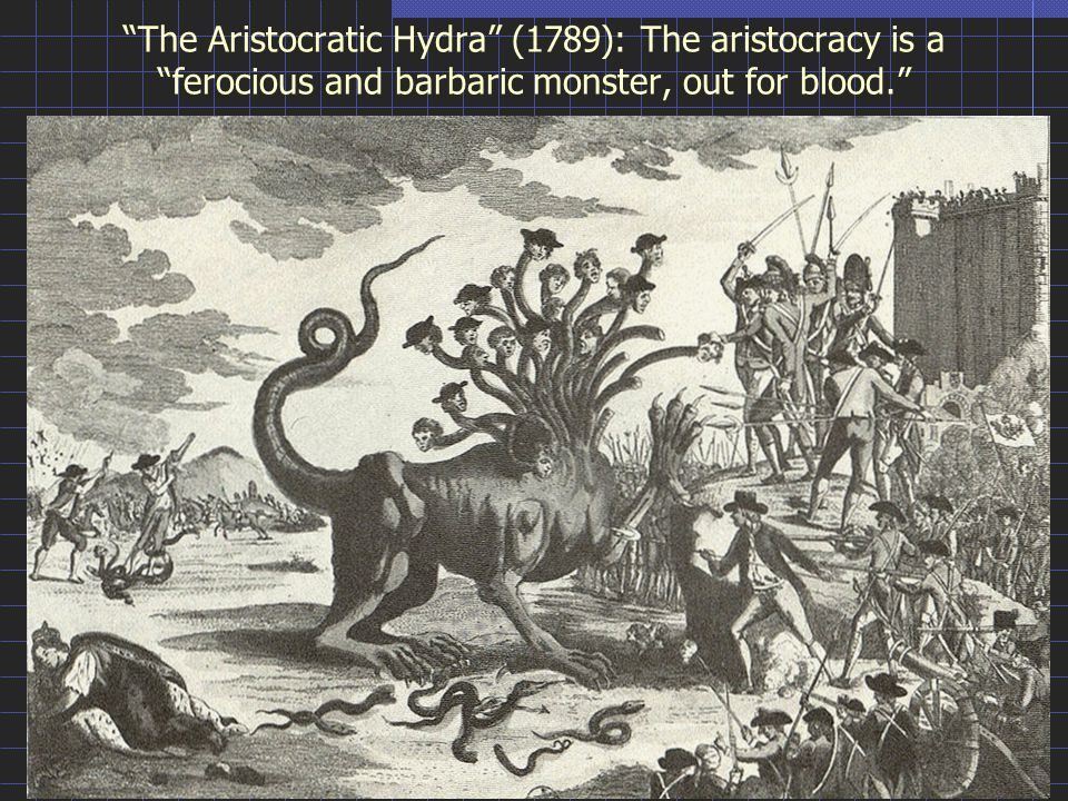 The Aristocratic Hydra (1789): The aristocracy is a ferocious and barbaric monster, out for blood.