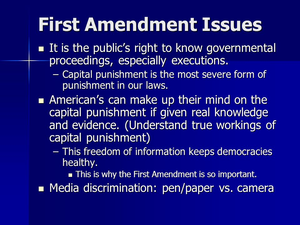 First Amendment Issues It is the public's right to know governmental proceedings, especially executions.